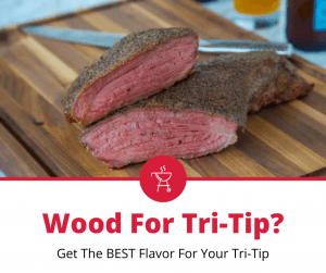 Best Wood For Smoking Tri Tip